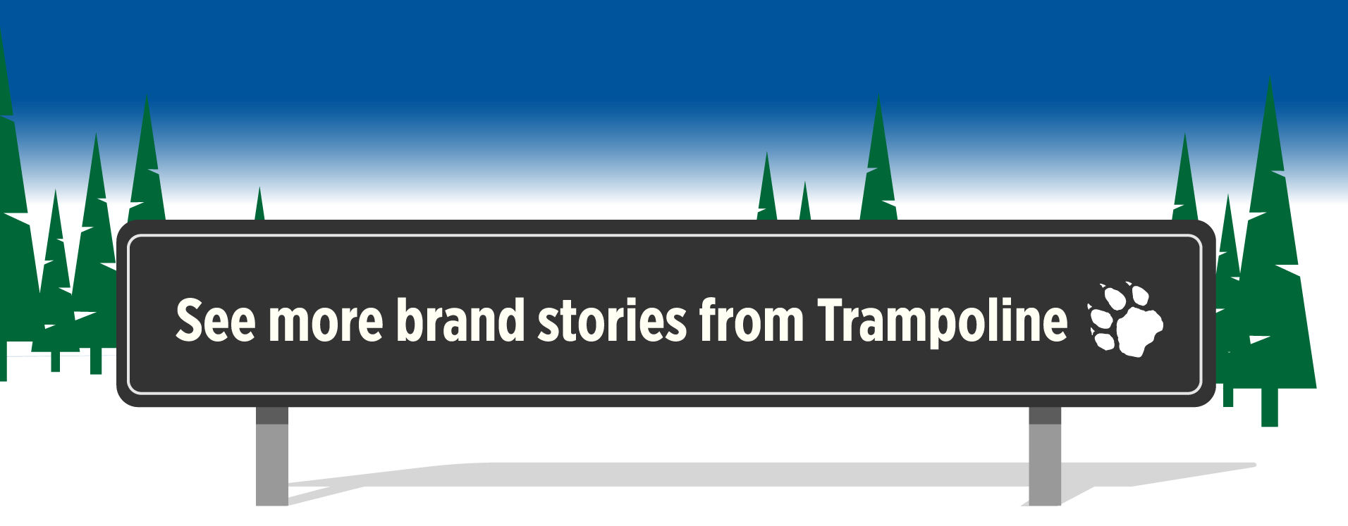 See More Brand Stories from Trampoline